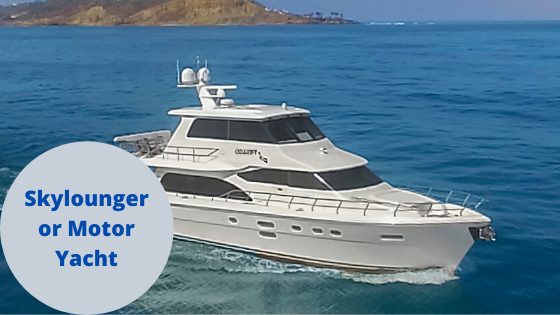 Skylounger or Motor Yacht
